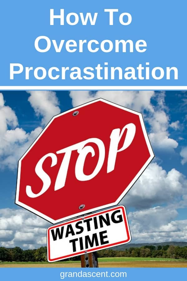 How to overcome procrastination and stop wasting precious time. Learn ways to cope with lack of motivation and learn ways to get things done! #procrastination #getthingsdone #gogetter #lackofmotivation #beproductive #grandascent