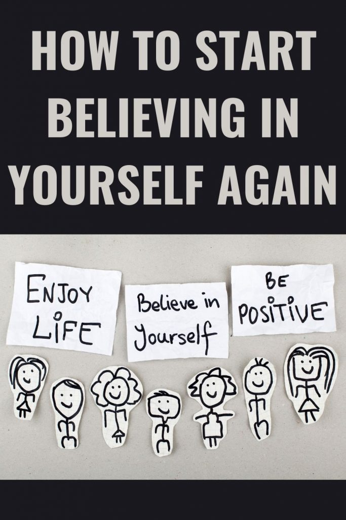 How to start believing in yourself again